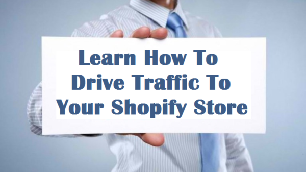 Attracting Customers & Driving Traffic to Your Shopify Store