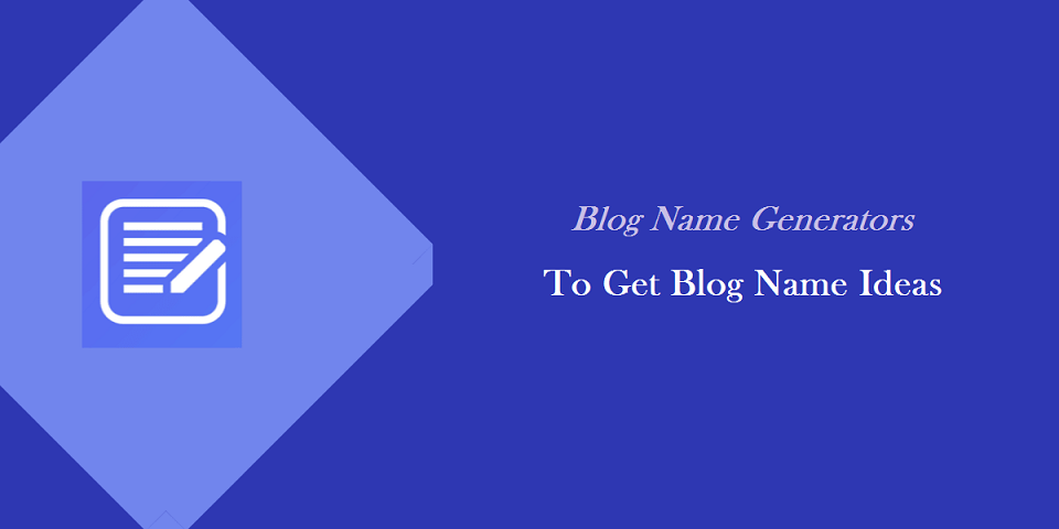 Get The Best Names For Your Blogs Using These Blog Name Generators