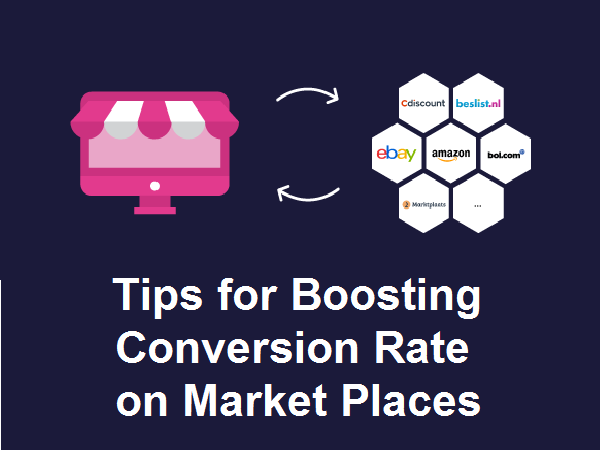 Tips To Boost The Conversion Rate In Market Places Like Amazon, eBay, Etsy