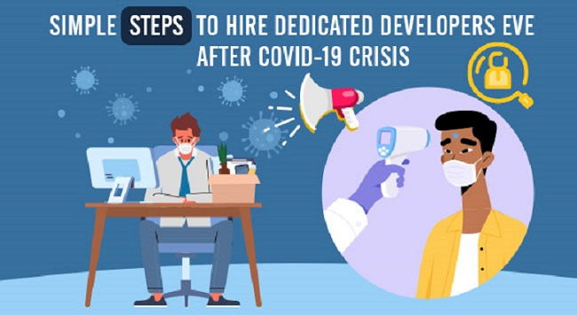 How to Hire Dedicated Developers After the Unprecedented COVID-19 Crisis?