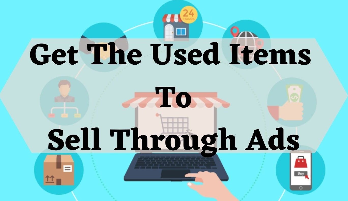 Get The Used Items To Sell Through Ads-1