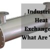 Industrial Heat Exchangers_ What Are They