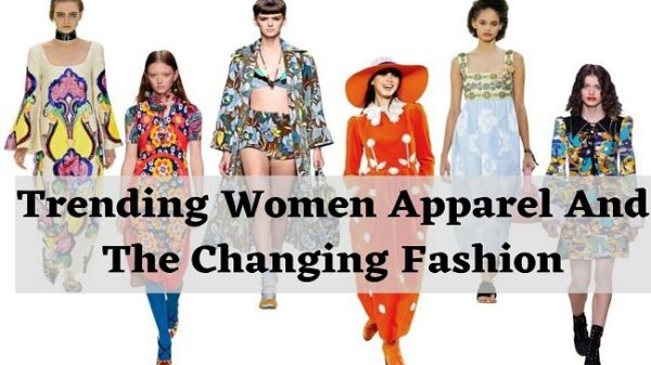 Trending Women Apparel And The Changing Fashion